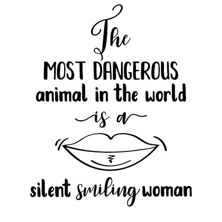 Funny quote  The most dangerous animal in the world, is a silent smiling woman Illustration