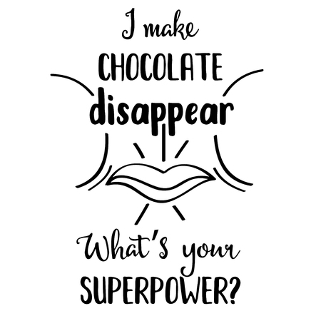 Funny quote  I make chocolate disappear, whats your superpower?