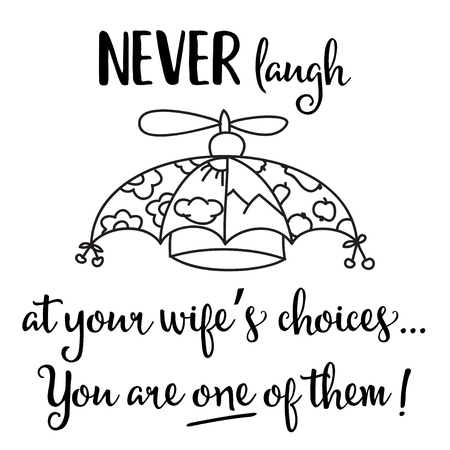 Funny quote  Never laugh at your wifes choices, you are one of them