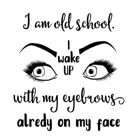 """Cita divertida """"Soy de la vieja escuela. Me despierto con las cejas ya en la cara"""" Ilustración de vector"""