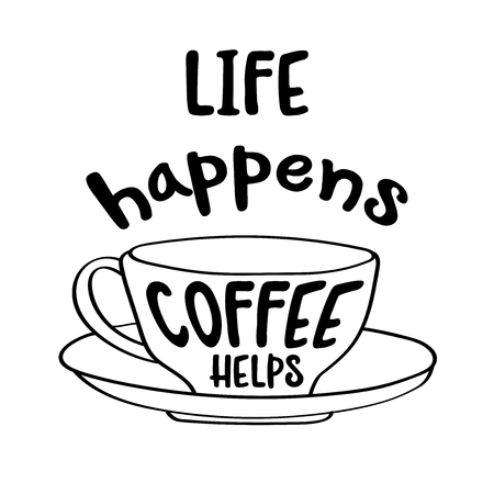 Hand drawn typography vector poster with creative slogan:life happens, coffee helps Ilustrace