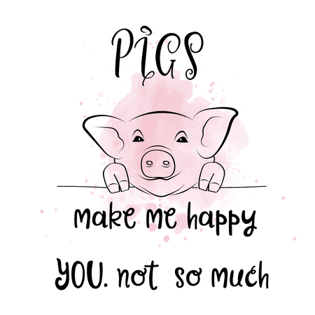 Hand drawn typography vector poster with creative slogan: Pigs make me happy. You, not so much Illusztráció