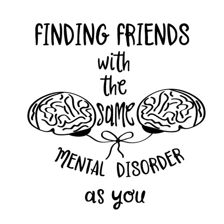 Hand drawn  vector typography poster with creative slogan: Finding friends with the sane mental disorder as you