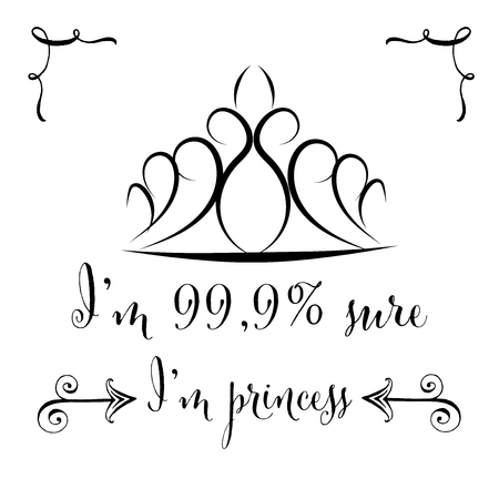 Hand drawn typography vector poster with creative slogan: Im 99.9% sure Im princess Illustration