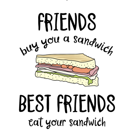 Hand drawn vector typography poster with creative slogan: Friends buy you a sandwich, best friends eat your sandwich Illustration