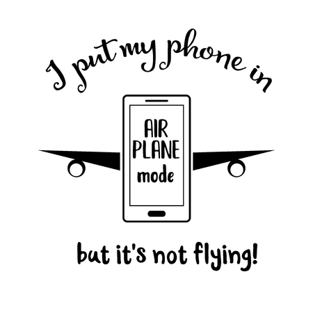 I put my phone in  airplan mode, but its not flying. Funny quote about smartphone Illusztráció