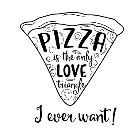 Pizza is the only love triangle I ever want Funny quote about love and pizza