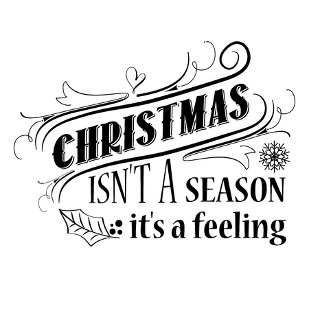 Christmas isn't a season, it's a feeling. Christmas quote. Black typography for Christmas cards design, poster, print