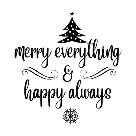 Merry everything, happy always. Christmas quote. Black typography for Christmas cards design, poster, print