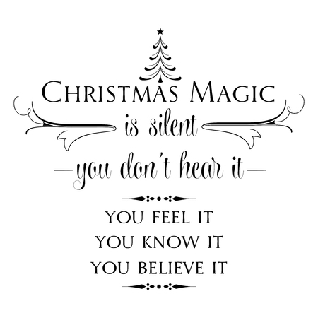 Christmas magic is silent, you don't hear it, you feel it, you know it, you belive it. Christmas quote. Black typography for Christmas cards design, poster, print Foto de archivo - 127293618