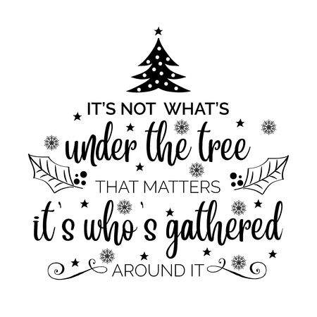 Its not whats under the tree, that matters its whos gathered around it. Christmas quote. Black typography for Christmas cards design, poster, print Illusztráció
