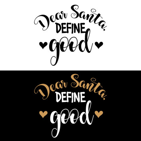 Dear Santa, define good. Christmas quote. Black typography for Christmas cards design, poster, print