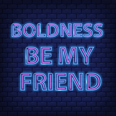 Boldness be my friend Neon Text Vector . Neon sign,  modern trend design, night neon signboard, night bright advertising, light banner. Vector