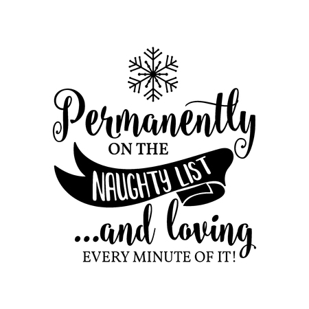 Funny Christmas quote.Permanently on the naughty list. Funny poster, banner, Christmas card