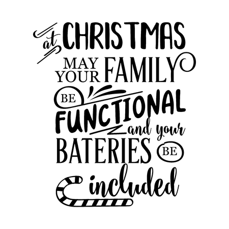 Funny Christmas quote. At Christmas may your family be functional and your bateries be included. Funny poster, banner, Christmas card