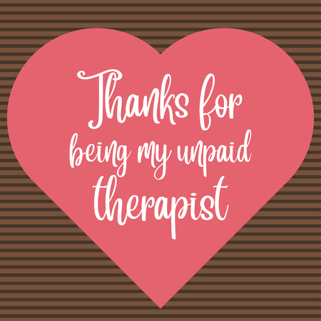 Funny love quote Thanks for being my unpaid therapist Stock Illustratie