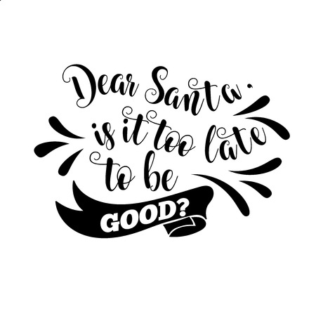 Funny Christmas quote. Dear Santa, is it too late to be good. Funny poster, banner, Christmas card Çizim