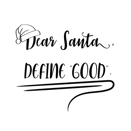 Dear Santa, define good . Christmas quote. Black typography for Christmas cards design, poster, print Çizim