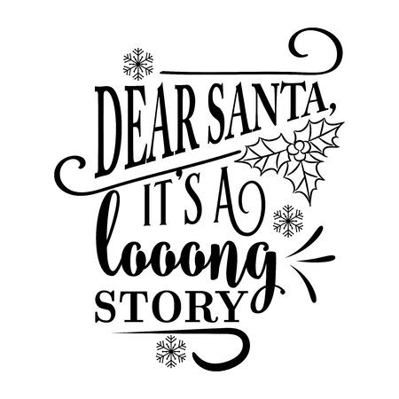 Funny Christmas quote. Dear Santa, its a long story. Funny poster, banner, Christmas card