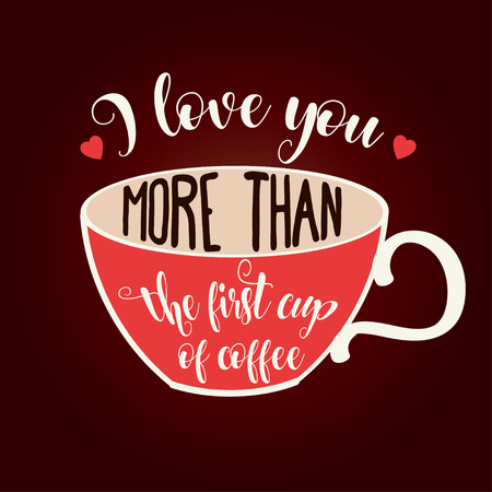 Beautiful love quote with coffee cup. Flat design. Illustration