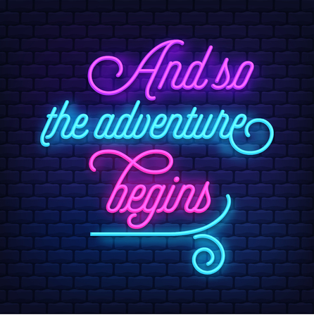 And so the adventure begins Neon Text Vector . Neon sign,  modern trend design, night neon signboard, night bright advertising, light banner. Vector Ilustrace