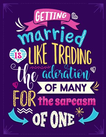 Getting married is like trading the admiration of many for the sarcasm of one. Funny inspirational quote. Hand drawn illustration with hand-lettering and decoration elements. Drawing for prints on t-shirts and bags, stationary or poster.