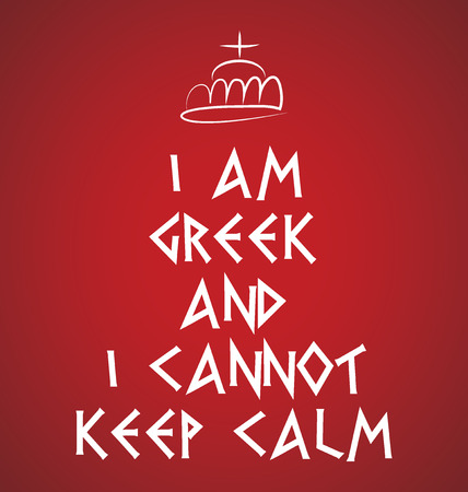 agitation: Red background with white lettering and crown i am Greek and i cannot keep calm