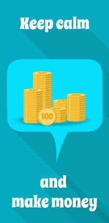 keep in: Business concept. Poster keep calm and make money. Pile of gold coins in the speech clouds. Vector, flat design