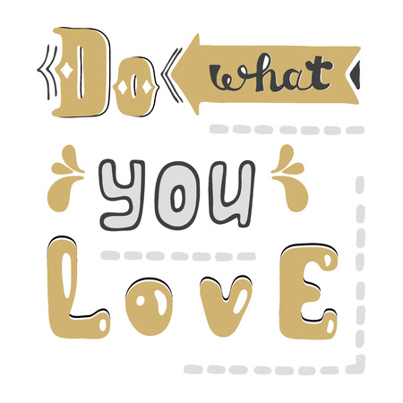 style advice: Do what you love. Vector Hand drawn lettering quote. Hand drawn vector greeting card with text.