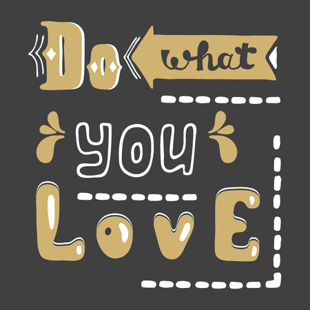 style advice: Do what you love. Hand drawn lettering quote. Hand drawn greeting card with text.