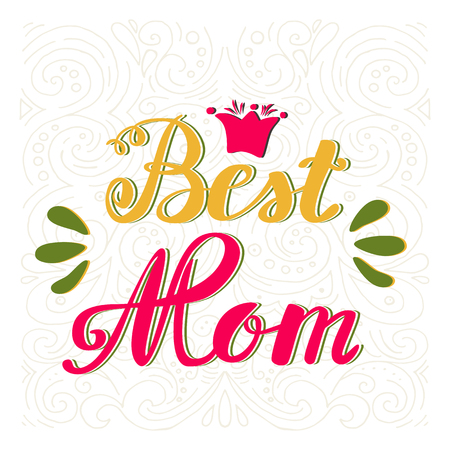 Best Mom. Greeting Card Mother's Day. Hand lettering, greeting inscription.