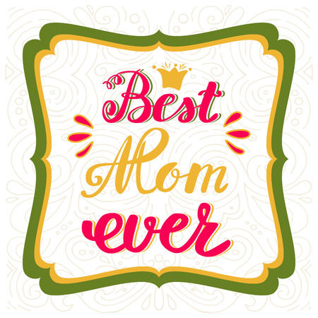 ever: Best Mom ever. Greeting Card Mothers Day.  greeting inscription. Illustration