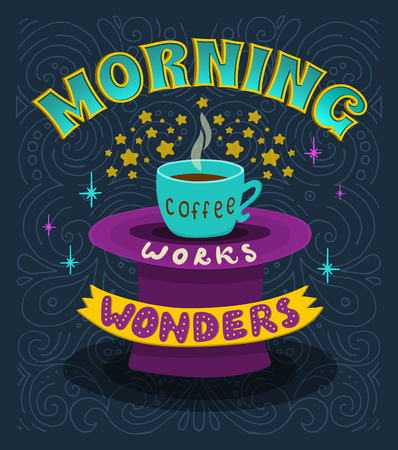 wonders: Morning coffee works wonders. Motivational phrase of coffee in the morning. poster. Illustration