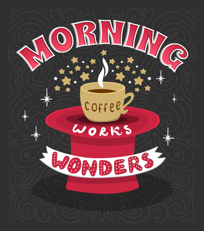 wonders: Morning coffee works wonders. Motivational phrase of coffee in the morning. lettering poster.