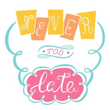 proverbs: Never too late. The poster with a motivational phrase. Hand lettering phrase.