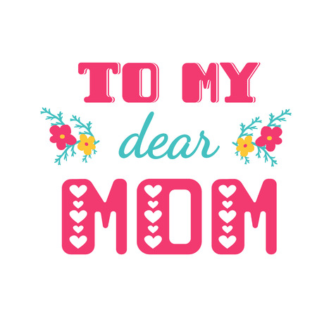 sentiment: To my dear mom. Greeting cards inscription for Mothers Day. Illustration