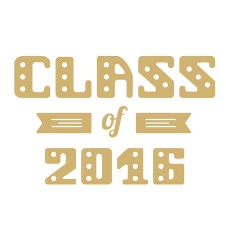 college class: Class of 2016. High School Graduate College Graduate. Vector lettering