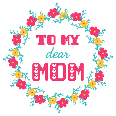 sentiment: To my dear mom. Greeting cards inscription for Mothers Day Illustration