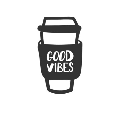 Good vibes. Motivational phrase on a coffee glass. Hand lettering brush and ink Illustration
