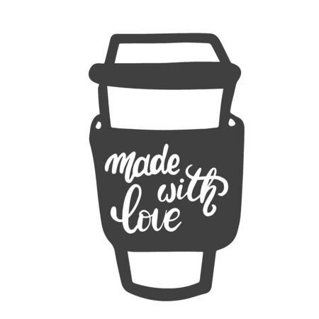 Made with love. Motivational phrase on a coffee glass. Hand lettering brush and ink