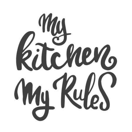 My kitchen is my rule. Motivational inscription. Hand lettering brush and ink
