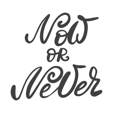 Now or never. Hand lettering with ink and brush inscription
