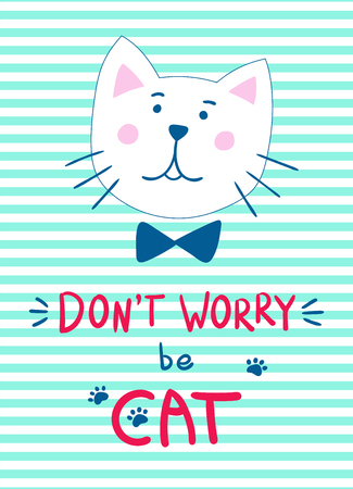 Head of a cute kitten with the bow tie. Handwritten inscription-pun Don't worry be cat. Vector design suitable for greeting cards or prints on clothes.