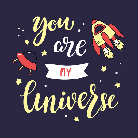 You are my universe lettering. Bright vector illustration with haddrawn inscription, rocket and flying saucer.