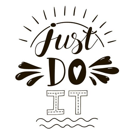 Just do it motivation lettering suitable for print on shirt, hoody, poster or card. Hand drawn inscription Isolated on white background. Illustration