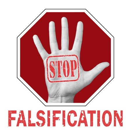 Stop falsification conceptual illustration. Open hand with the text stop falsification. Global social problem