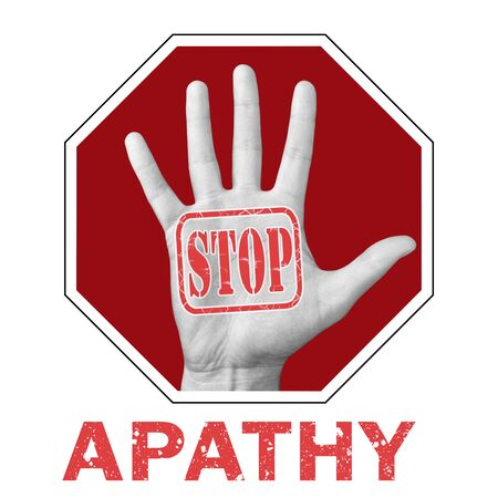 Stop apathy conceptual illustration. Open hand with the text stop apathy. Global social problem