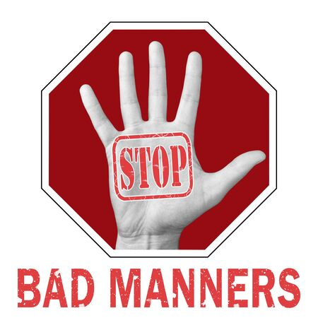 Stop bad manners conceptual illustration. Open hand with the text stop bad manners. Global social problem