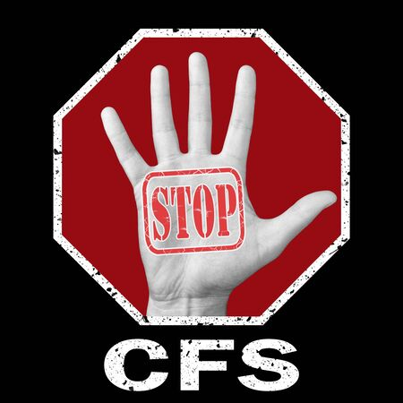 Stop cfs, chronic fatigue syndrome conceptual illustration. Open hand with the text stop cfs, chronic fatigue syndrome. Global social problem