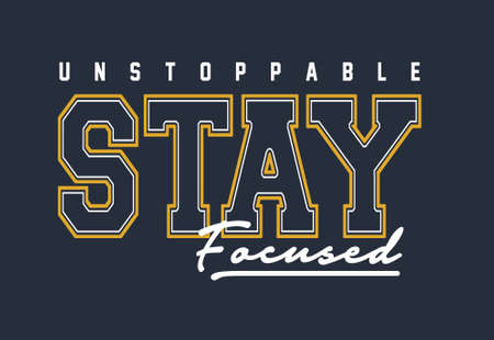 unstoppable stay focused - Vector Graphics and typography t-shirt design for apparel. Illustration